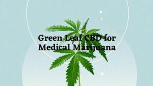 Green Leaf CBD for Medical Marijuana